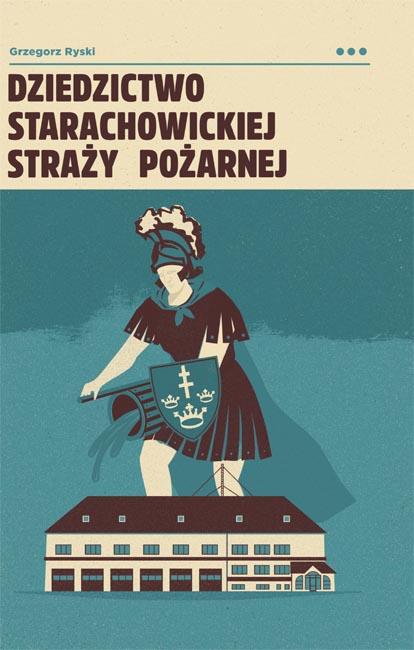 Dziedzictwo_Starachowickiej_Stra¿y_Po¿arnej - okladka.indd