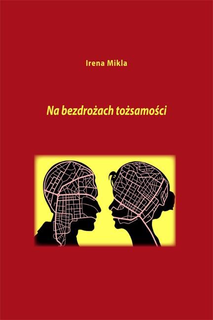 OKŁADKA_Irena_Mikla_Na_bezdrożach_tożsamości_2016-1 kopia